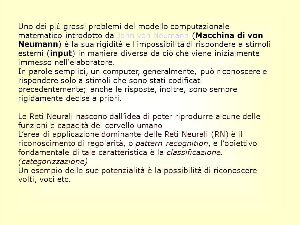 Uno dei più grossi problemi del modello computazionale matematico introdotto da John von Neumann (Macchina di von Neumann) è la sua rigidità e l impossibilità di rispondere a stimoli esterni (input) in maniera diversa da ciò che viene inizialmente immesso nell elaboratore.