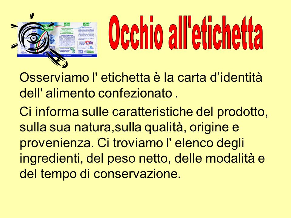 Occhio all etichetta Osserviamo l etichetta è la carta d'identità dell alimento confezionato .