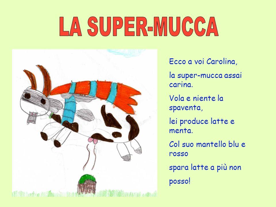 LA SUPER-MUCCA Ecco a voi Carolina, la super-mucca assai carina.