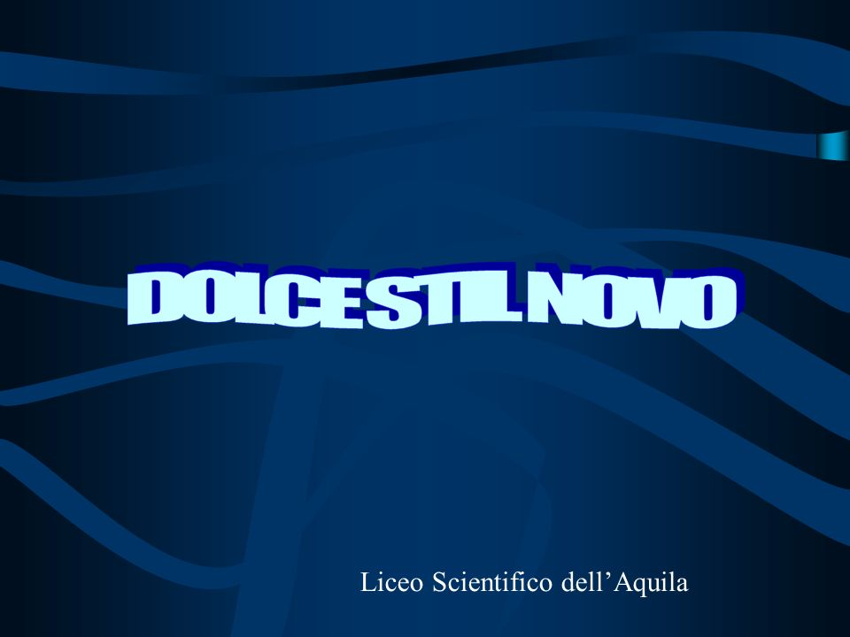 DOLCE STIL NOVO Liceo Scientifico dell'Aquila
