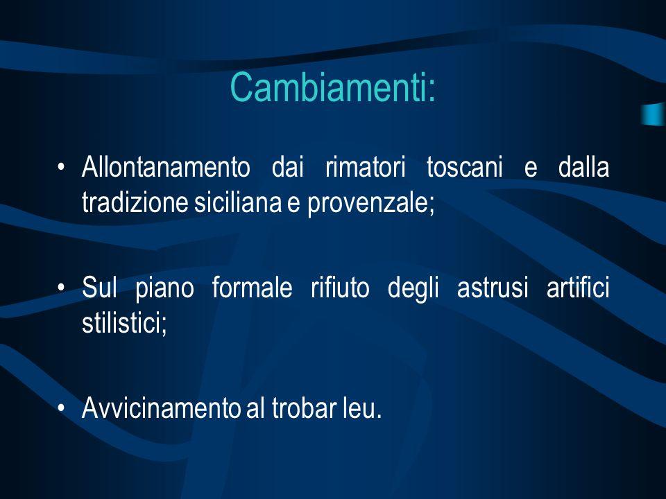 Cambiamenti: Allontanamento dai rimatori toscani e dalla tradizione siciliana e provenzale;