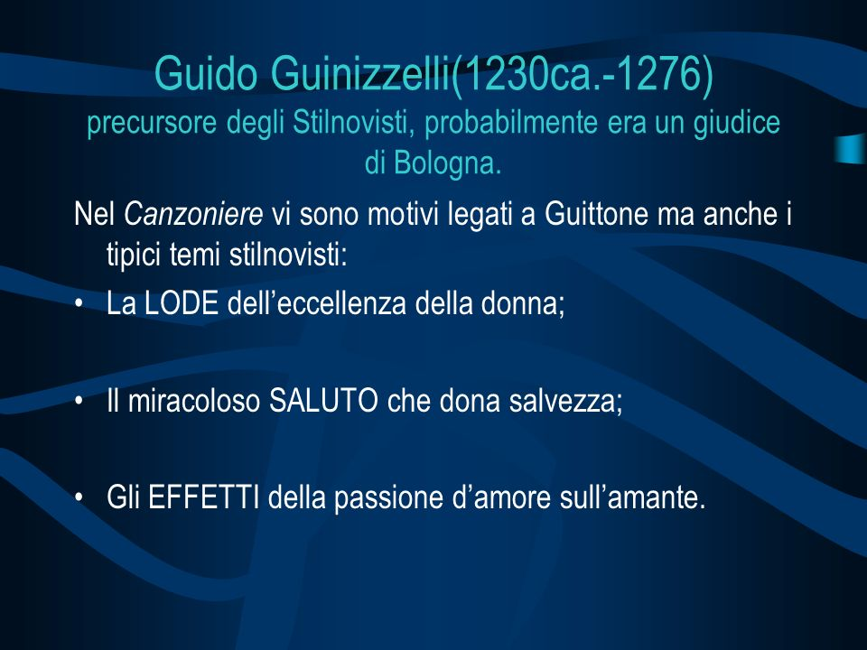 Guido Guinizzelli(1230ca.-1276) precursore degli Stilnovisti, probabilmente era un giudice di Bologna.