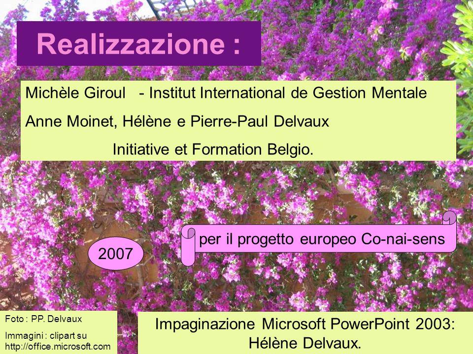 Realizzazione : Michèle Giroul - Institut International de Gestion Mentale. Anne Moinet, Hélène e Pierre-Paul Delvaux.