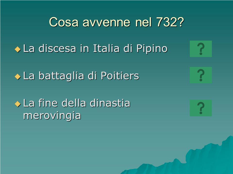 Cosa avvenne nel 732 La discesa in Italia di Pipino