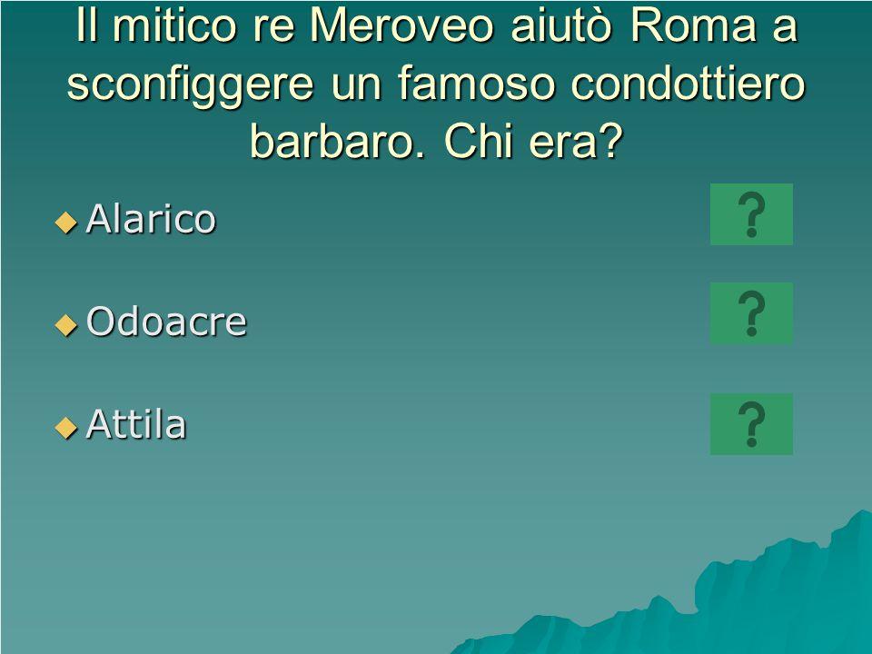 Il mitico re Meroveo aiutò Roma a sconfiggere un famoso condottiero barbaro. Chi era