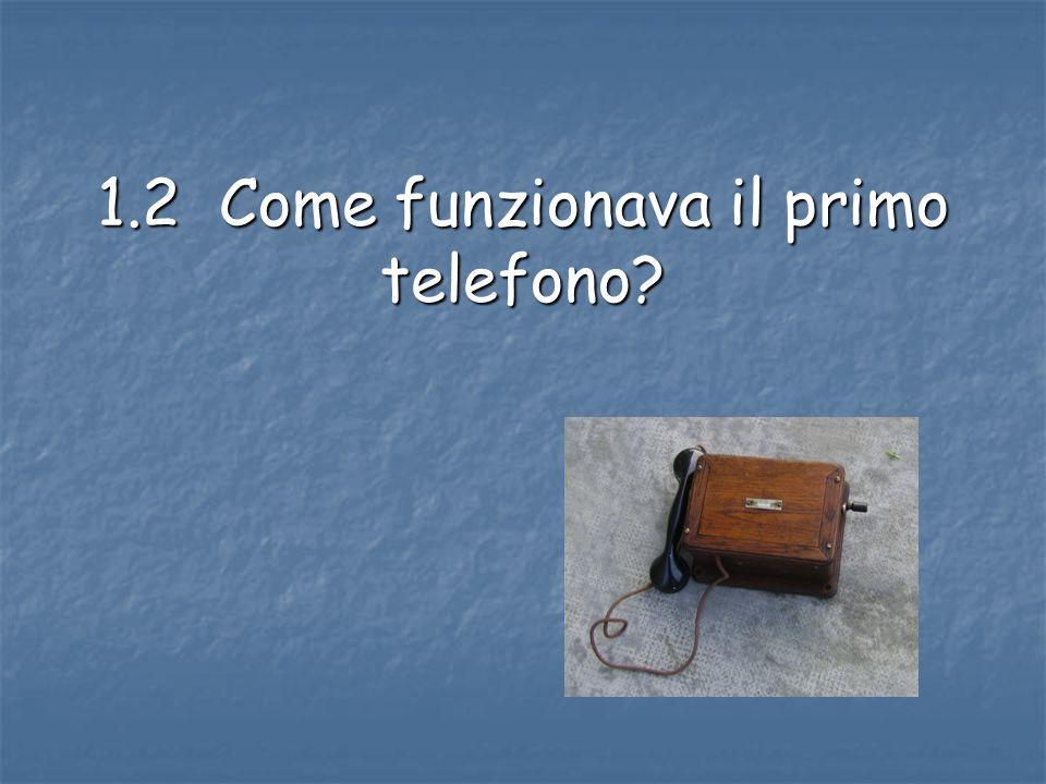 1.2 Come funzionava il primo telefono