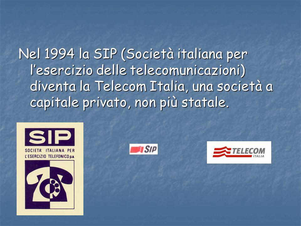 Nel 1994 la SIP (Società italiana per l'esercizio delle telecomunicazioni) diventa la Telecom Italia, una società a capitale privato, non più statale.