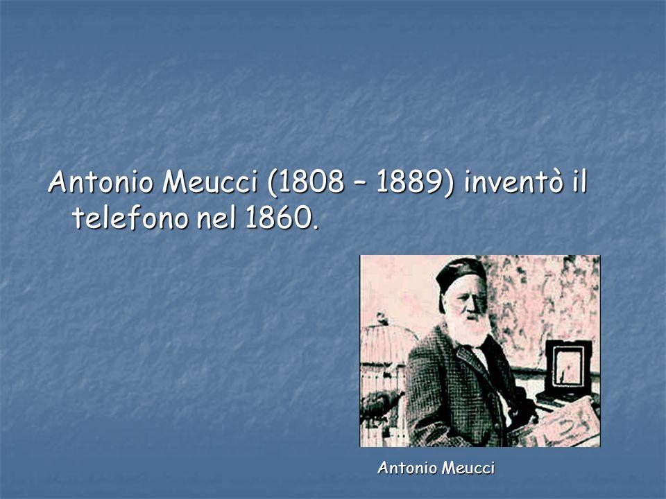 Antonio Meucci (1808 – 1889) inventò il telefono nel 1860.
