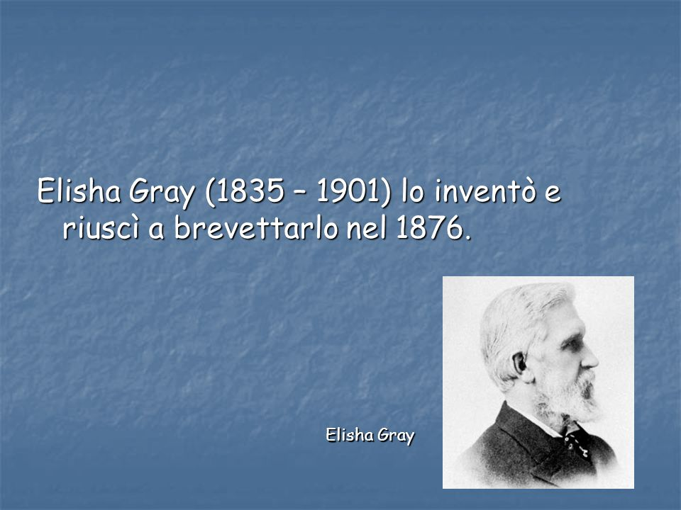 Elisha Gray (1835 – 1901) lo inventò e riuscì a brevettarlo nel 1876.