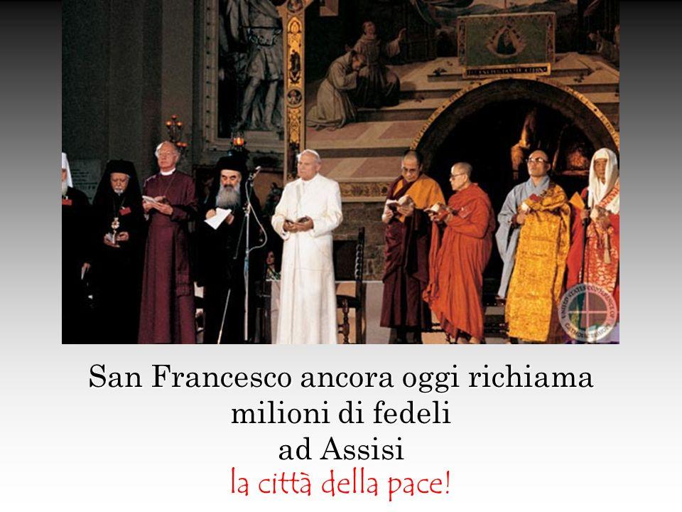 San Francesco ancora oggi richiama milioni di fedeli ad Assisi la città della pace!