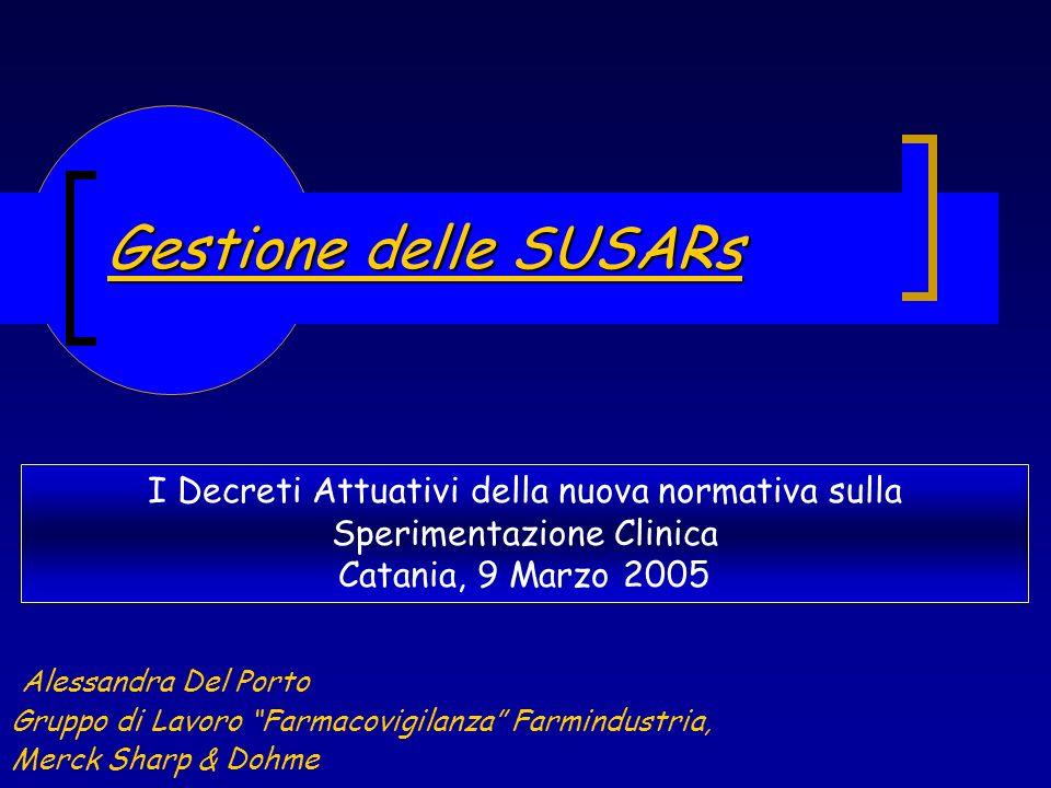 Gestione delle SUSARs I Decreti Attuativi della nuova normativa sulla Sperimentazione Clinica. Catania, 9 Marzo 2005.