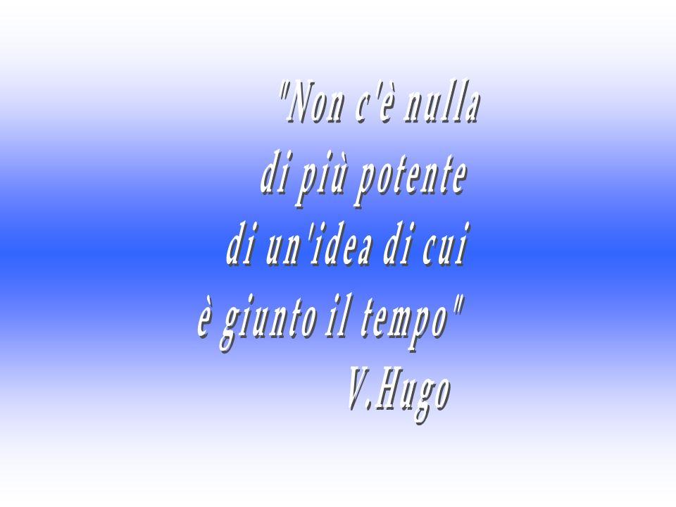 Non c è nulla di più potente di un idea di cui è giunto il tempo V.Hugo