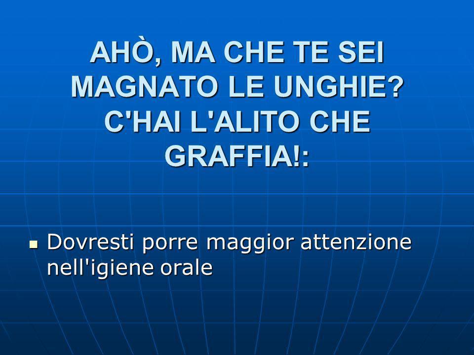 AHÒ, MA CHE TE SEI MAGNATO LE UNGHIE C HAI L ALITO CHE GRAFFIA!: