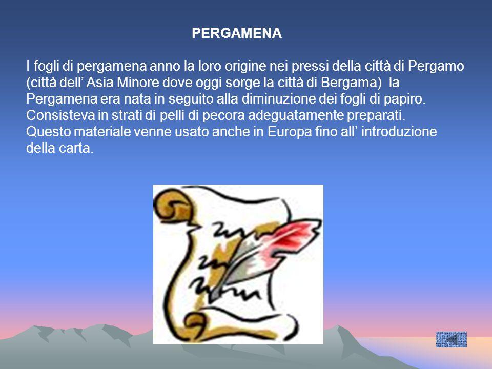 PERGAMENA I fogli di pergamena anno la loro origine nei pressi della città di Pergamo.