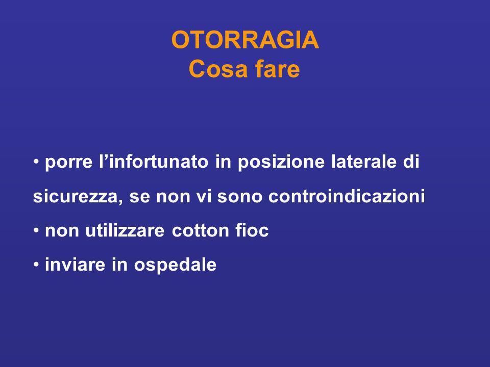 OTORRAGIA Cosa fare porre l'infortunato in posizione laterale di