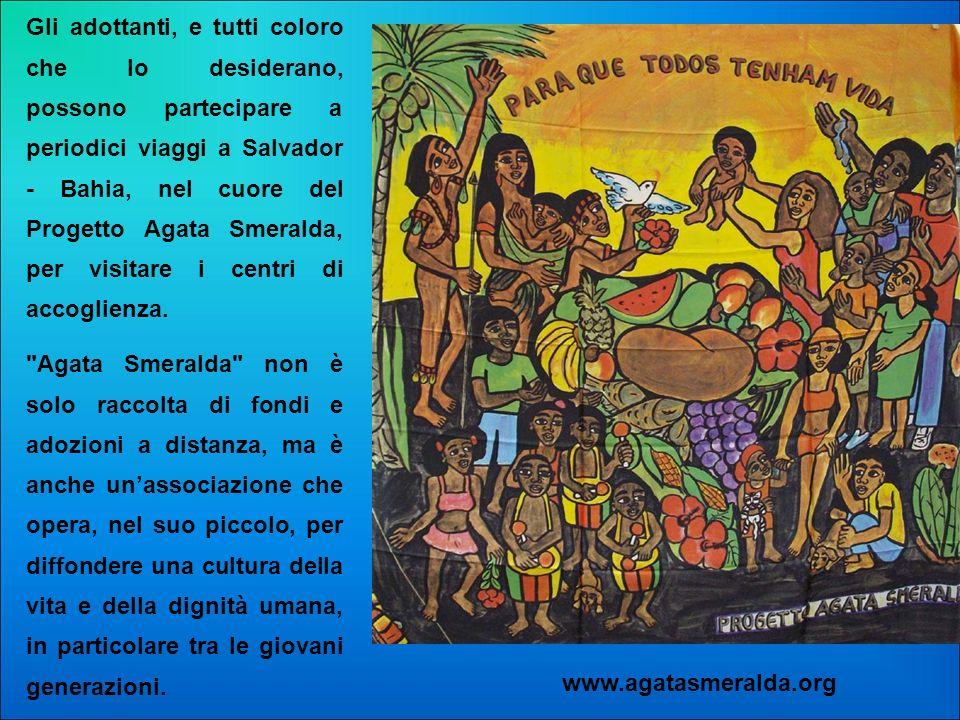 Gli adottanti, e tutti coloro che lo desiderano, possono partecipare a periodici viaggi a Salvador - Bahia, nel cuore del Progetto Agata Smeralda, per visitare i centri di accoglienza.