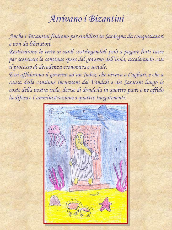 Arrivano i Bizantini Anche i Bizantini finirono per stabilirsi in Sardegna da conquistatori e non da liberatori.