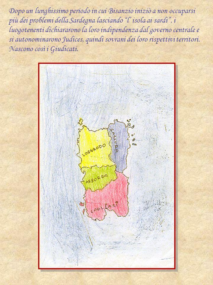 Dopo un lunghissimo periodo in cui Bisanzio iniziò a non occuparsi più dei problemi della Sardegna lasciando l' isola ai sardi , i luogotenenti dichiararono la loro indipendenza dal governo centrale e si autonominarono Judices, quindi sovrani dei loro rispettivi territori.