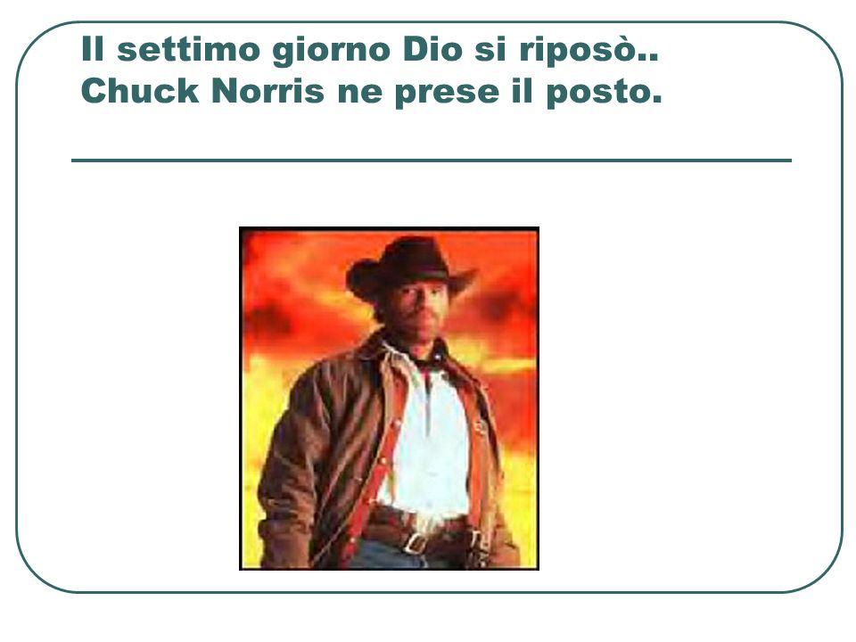 Il settimo giorno Dio si riposò.. Chuck Norris ne prese il posto.