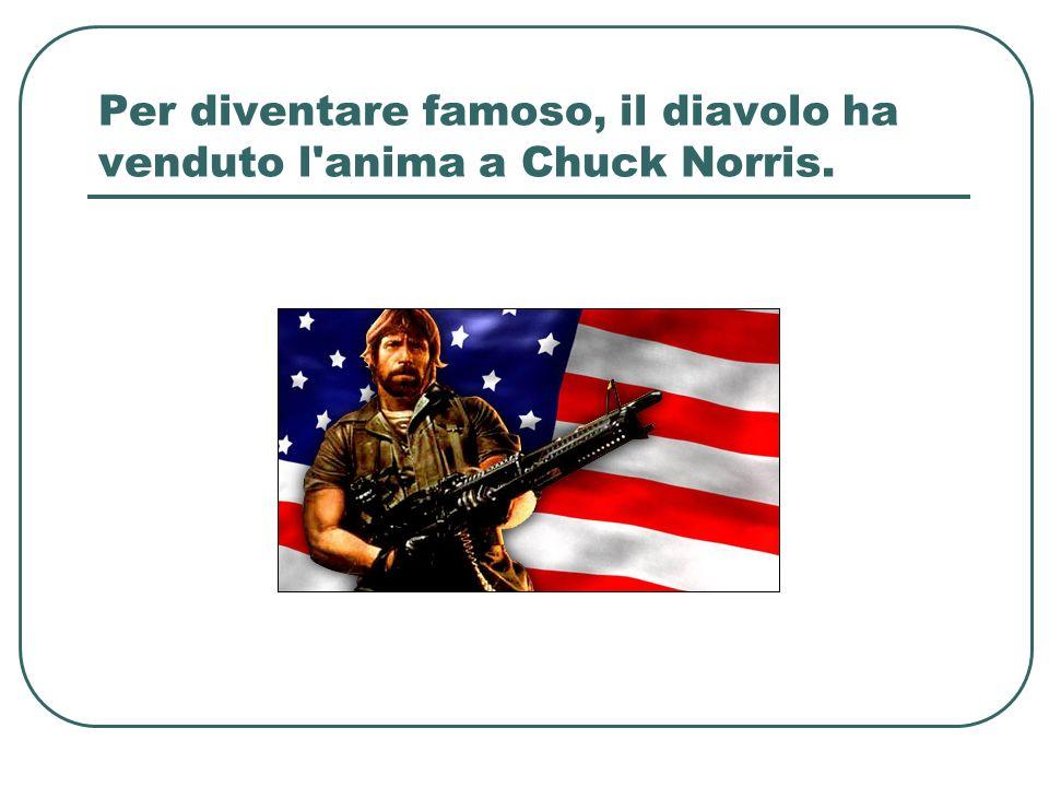 Per diventare famoso, il diavolo ha venduto l anima a Chuck Norris.