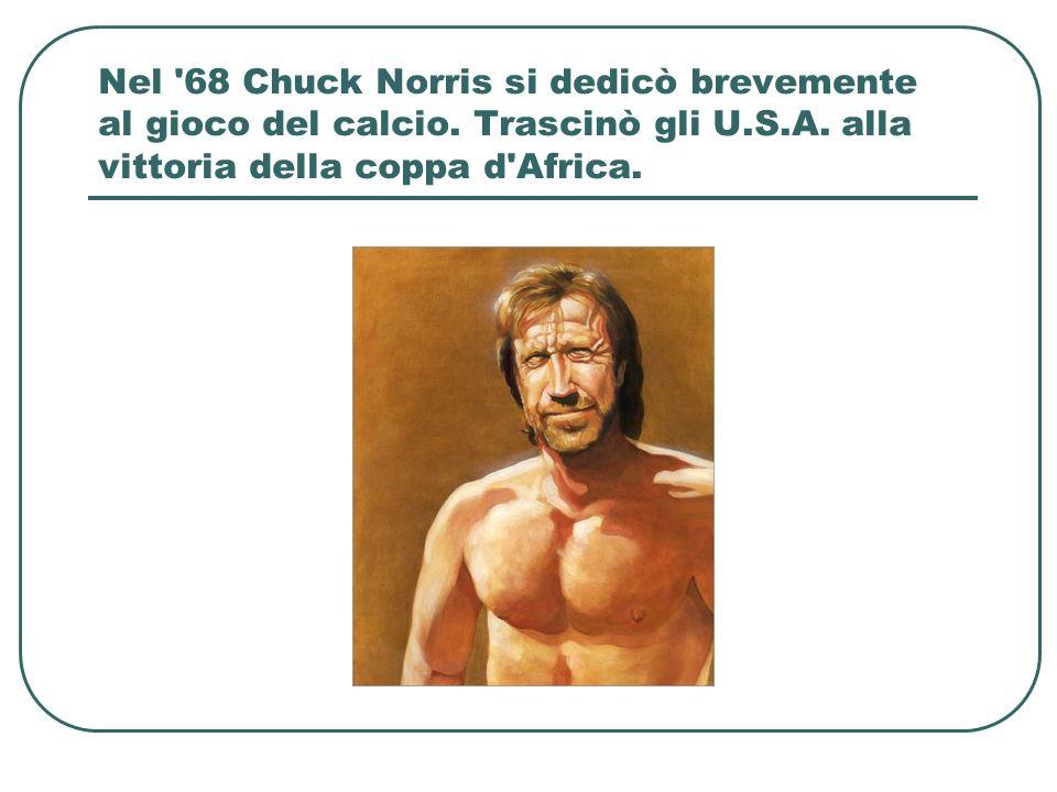 Nel 68 Chuck Norris si dedicò brevemente al gioco del calcio