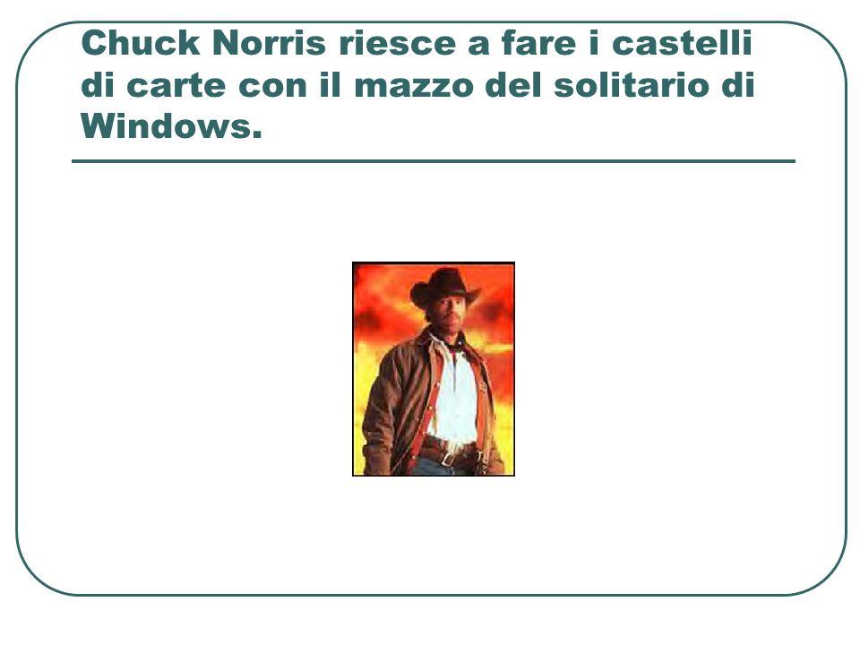 Chuck Norris riesce a fare i castelli di carte con il mazzo del solitario di Windows.