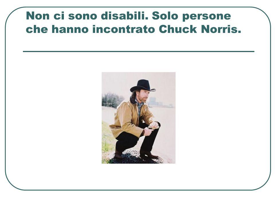Non ci sono disabili. Solo persone che hanno incontrato Chuck Norris.
