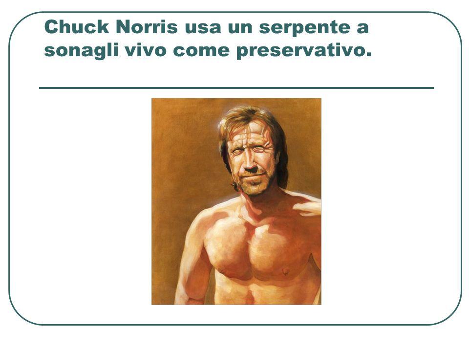 Chuck Norris usa un serpente a sonagli vivo come preservativo.
