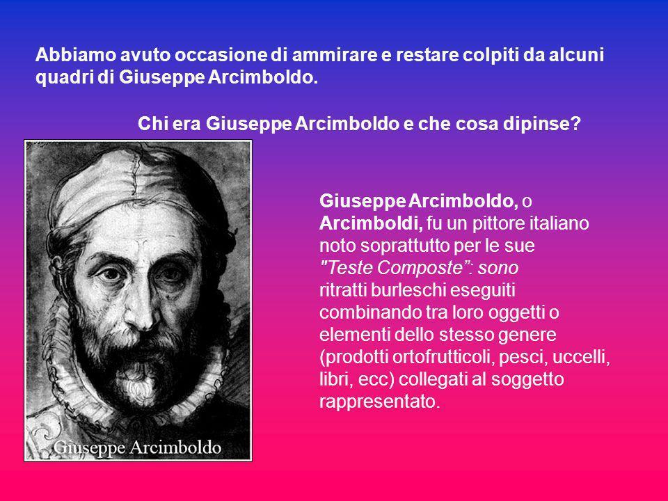 Chi era Giuseppe Arcimboldo e che cosa dipinse