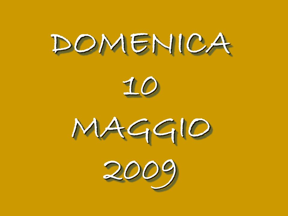 DOMENICA 10 MAGGIO 2009
