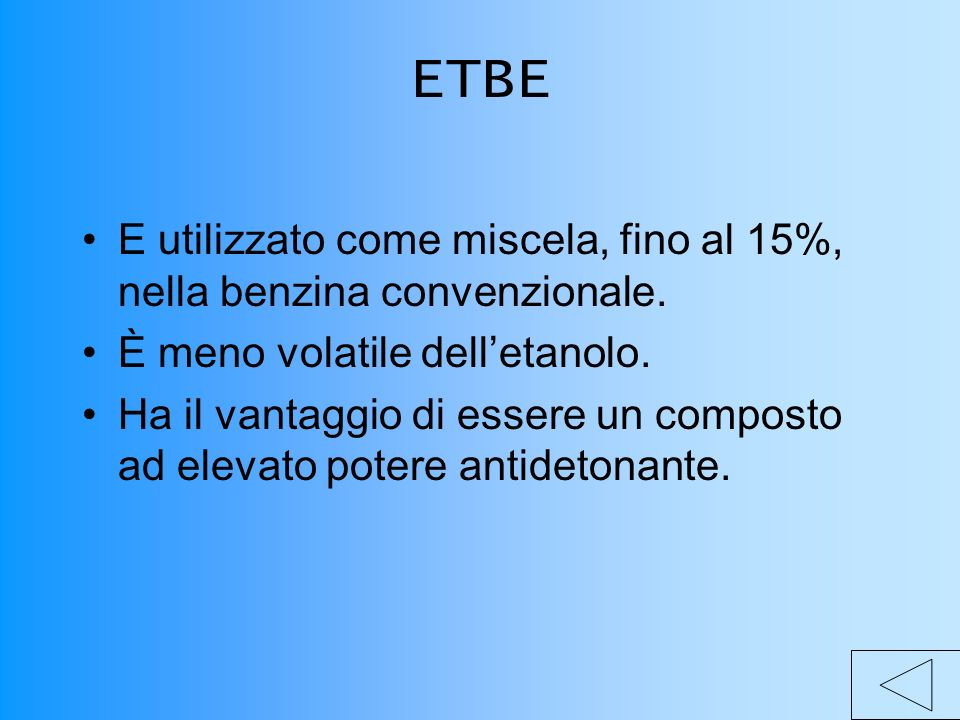ETBE E utilizzato come miscela, fino al 15%, nella benzina convenzionale. È meno volatile dell'etanolo.