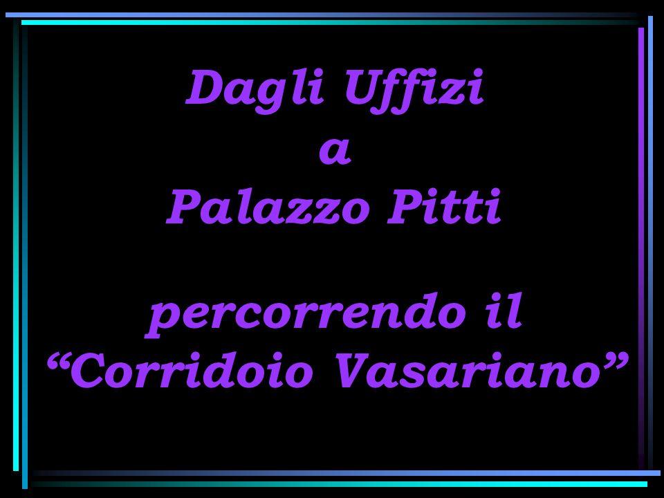 Dagli Uffizi a Palazzo Pitti percorrendo il Corridoio Vasariano