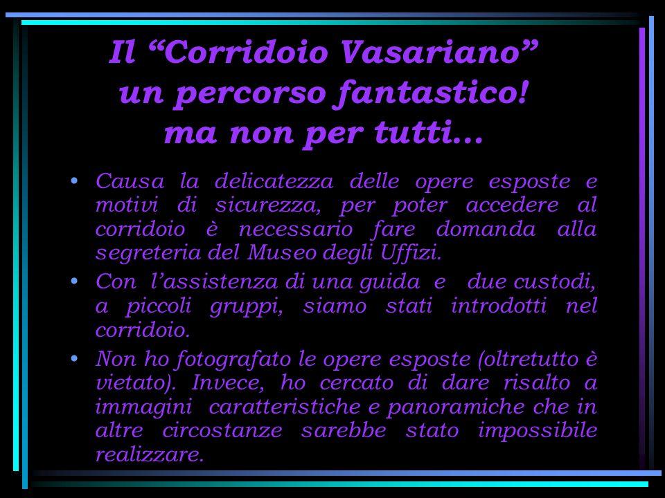 Il Corridoio Vasariano un percorso fantastico! ma non per tutti…