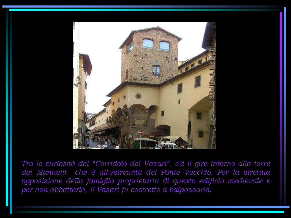 Tra le curiosità del Corridoio del Vasari , c è il giro intorno alla torre dei Mannelli che è all estremità del Ponte Vecchio.