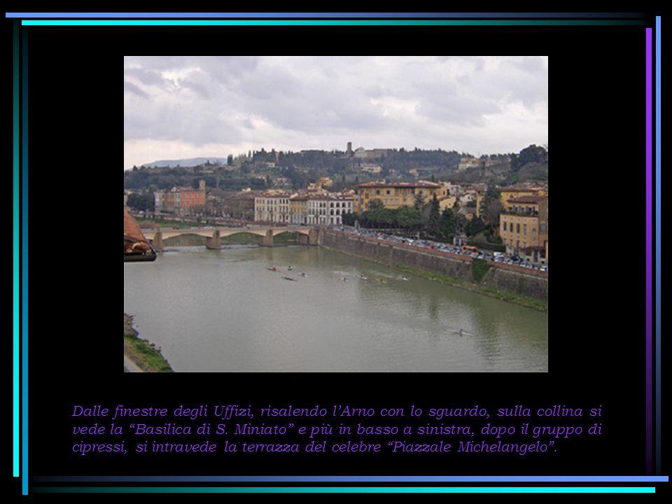 Dalle finestre degli Uffizi, risalendo l'Arno con lo sguardo, sulla collina si vede la Basilica di S.