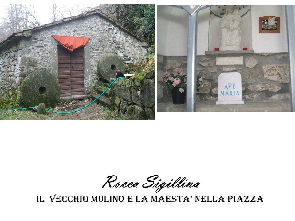 Rocca Sigillina il vecchio mulino e la maesta' nella piazza
