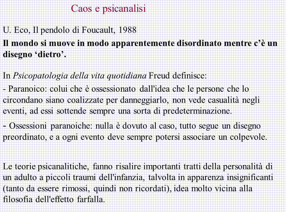 Caos e psicanalisi U. Eco, Il pendolo di Foucault, 1988. Il mondo si muove in modo apparentemente disordinato mentre c'è un disegno 'dietro'.