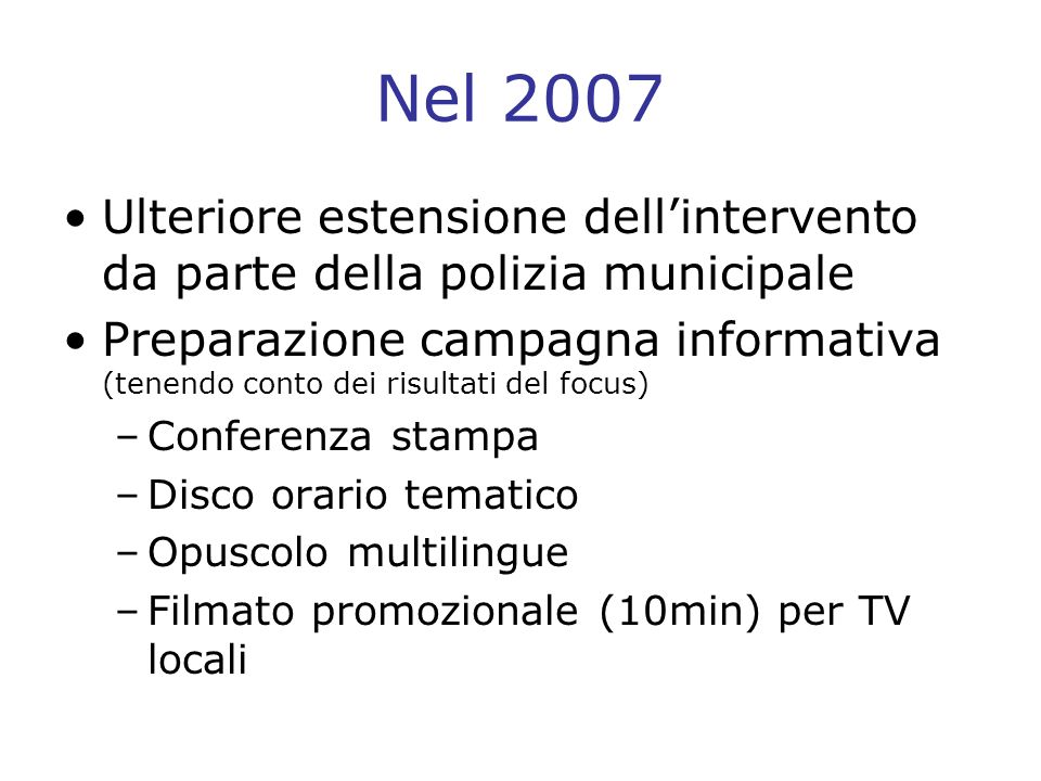 Nel 2007 Ulteriore estensione dell'intervento da parte della polizia municipale.