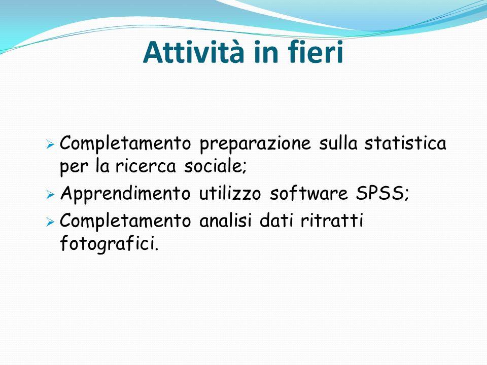 Attività in fieri Completamento preparazione sulla statistica per la ricerca sociale; Apprendimento utilizzo software SPSS;