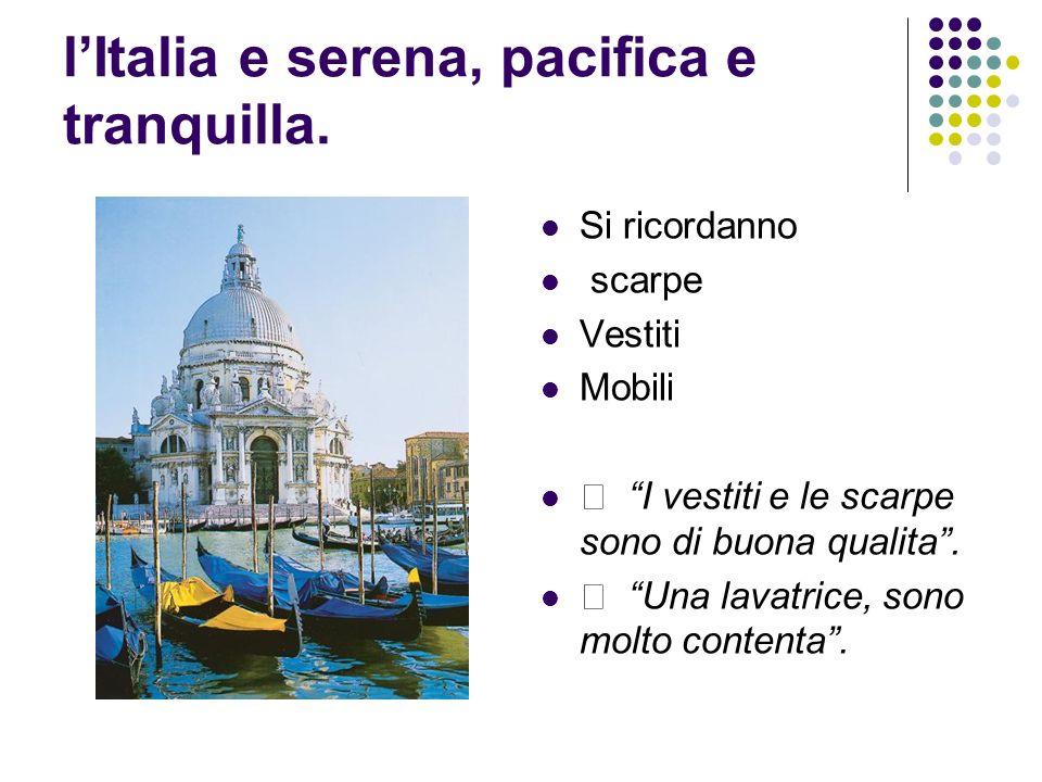 l'Italia e serena, pacifica e tranquilla.