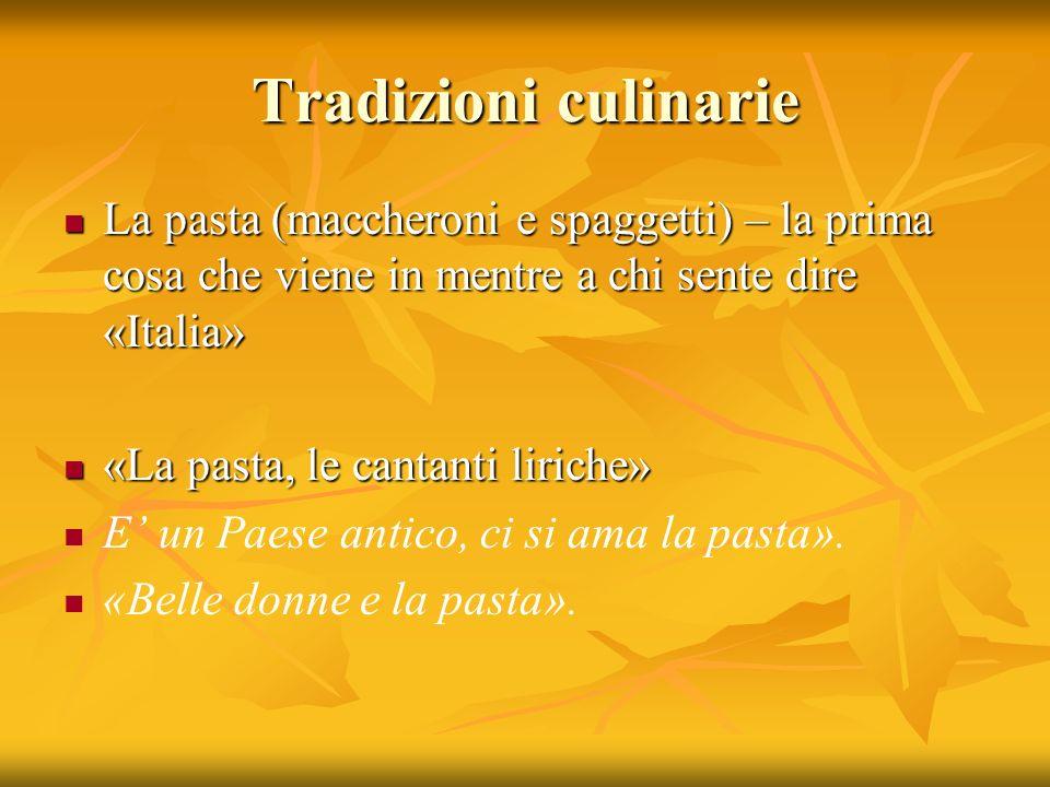 Tradizioni culinarie La pasta (maccheroni e spaggetti) – la prima cosa che viene in mentre a chi sente dire «Italia»