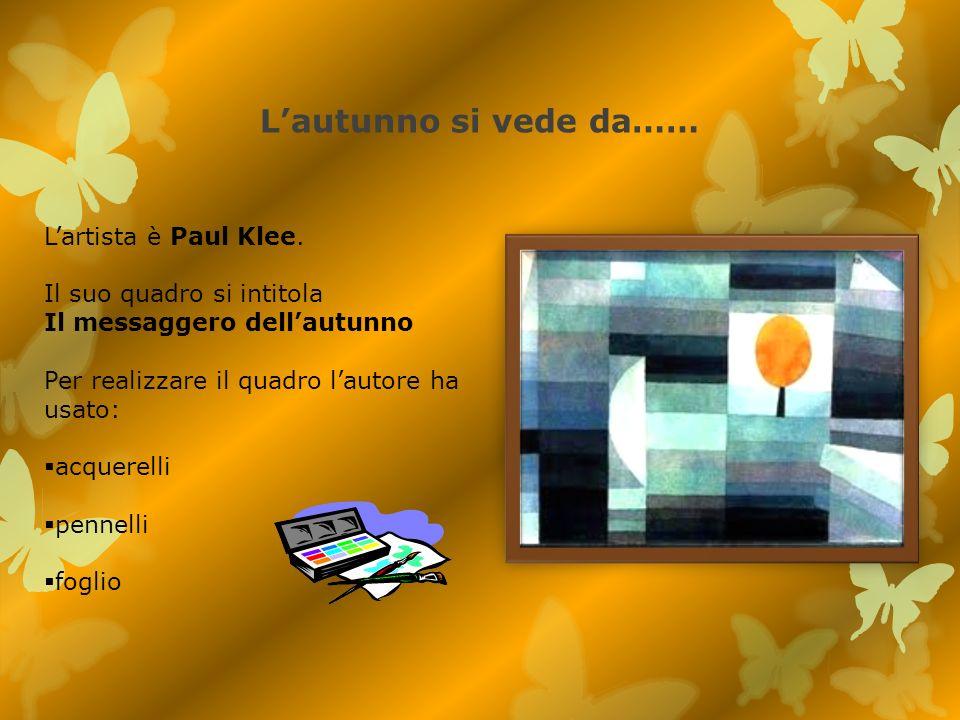 L'autunno si vede da…… L'artista è Paul Klee.