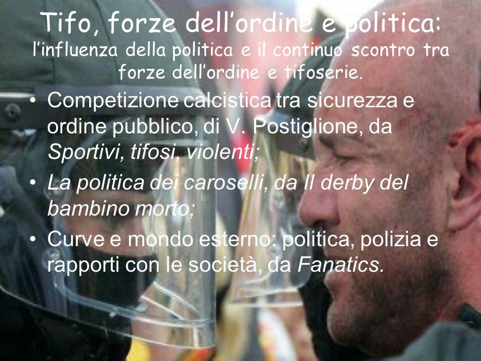 Tifo, forze dell'ordine e politica: l'influenza della politica e il continuo scontro tra forze dell'ordine e tifoserie.