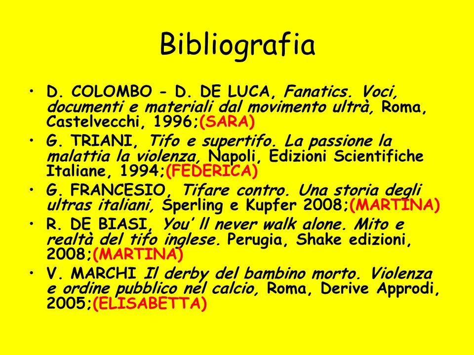 Bibliografia D. COLOMBO - D. DE LUCA, Fanatics. Voci, documenti e materiali dal movimento ultrà, Roma, Castelvecchi, 1996;(SARA)