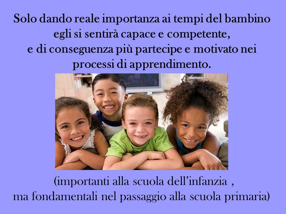 Solo dando reale importanza ai tempi del bambino egli si sentirà capace e competente, e di conseguenza più partecipe e motivato nei processi di apprendimento.