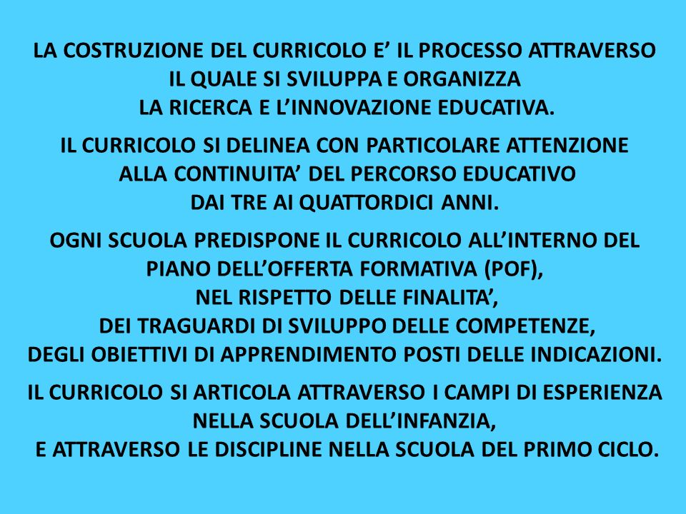 LA COSTRUZIONE DEL CURRICOLO E' IL PROCESSO ATTRAVERSO IL QUALE SI SVILUPPA E ORGANIZZA LA RICERCA E L'INNOVAZIONE EDUCATIVA.