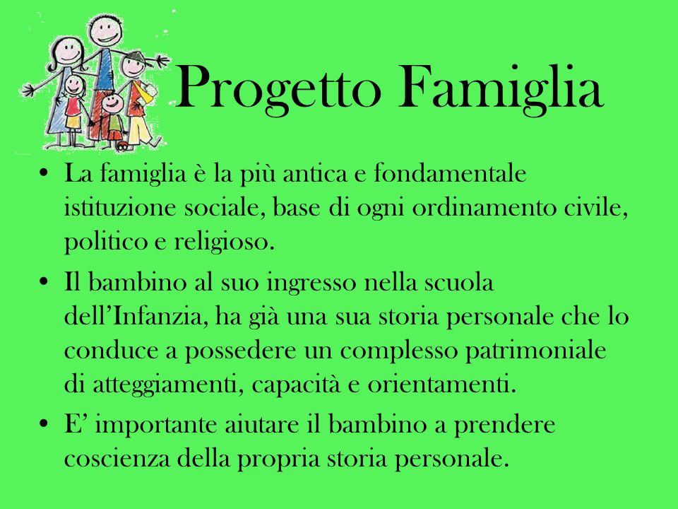 Progetto Famiglia La famiglia è la più antica e fondamentale istituzione sociale, base di ogni ordinamento civile, politico e religioso.