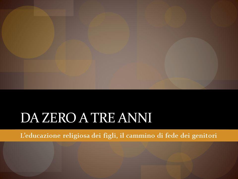 Da zero a tre anni L'educazione religiosa dei figli, il cammino di fede dei genitori