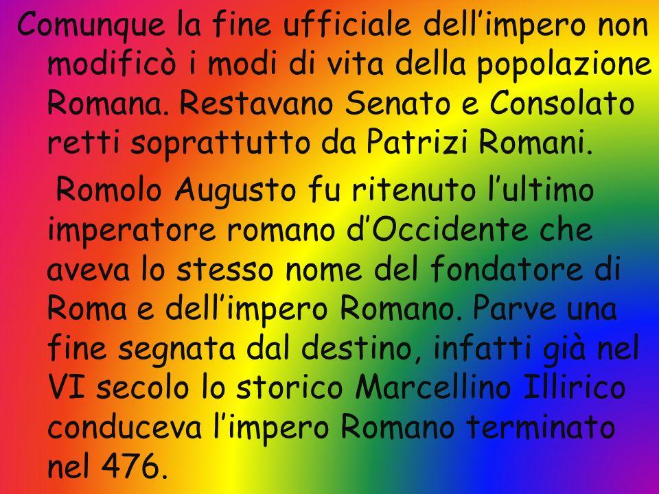 Comunque la fine ufficiale dell'impero non modificò i modi di vita della popolazione Romana.