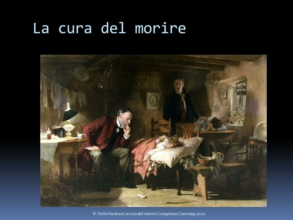 La cura del morire R. Della Vedova La cura del morire Congresso Csermeg 2010